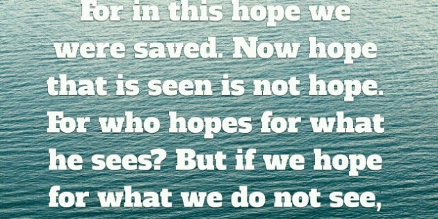 Romans 8:24-25 Hope in things not seen