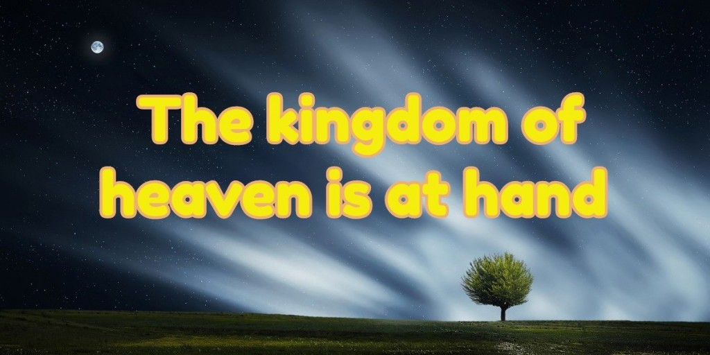 the kingdom of heaven is at hand
