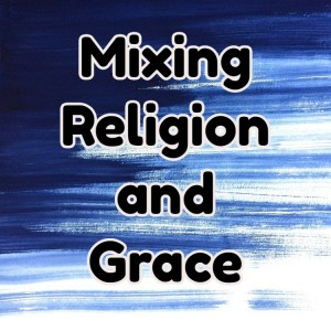 mixingg religion and grace